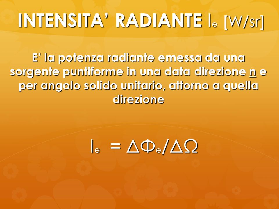 INTENSITA' RADIANTE Ie [W/sr]